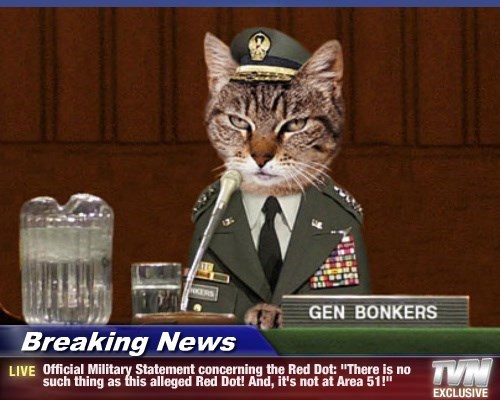 """Breaking News - Official Military Statement concerning the Red Dot: """"There is no such thing as this alleged Red Dot! And, it's not at Area 51!"""""""