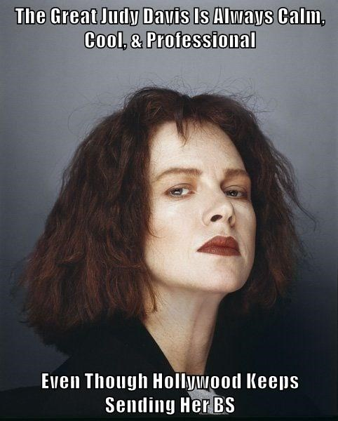 The Great Judy Davis Is Always Calm, Cool, & Professional  Even Though Hollywood Keeps Sending Her BS