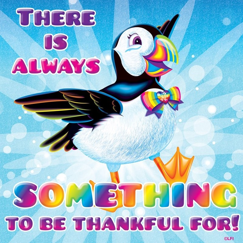 Bird - THERE IS ALWAYS SOMETHINC TO BE THANKFUL FOR! OLFI