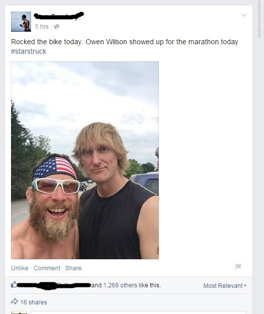 Face - 5 hrs Rocked the bike today. Owen Wilson showed up for the marathon today #starstruck Unlike Comment Share Most Relevant and 1,268 others like this. 16 shares