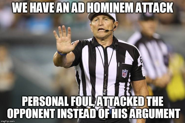memes - Product - WE HAVE AN AD HOMINEM ATTACK NFL PERSONAL FOUL ATTACKED THE OPPONENT INSTEAD OF HIS ARGUMENT imgflip.com