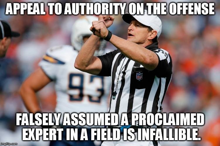 memes - Super bowl - APPEAL TO AUTHORITY ON THE OFFENSE 93 FALSELYASSUMEDA PROCLAIMED EXPERT IN A FIELDISINFALLIBLE imgflip.com
