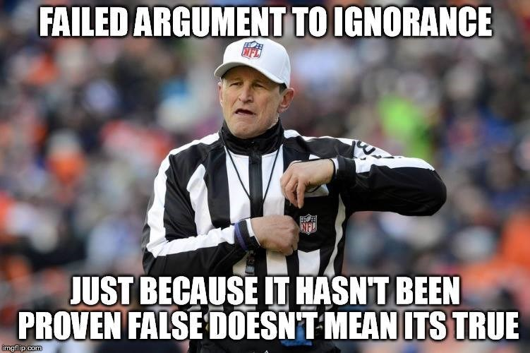 memes - Product - FAILED ARGUMENT TO IGNORANCE NFL JUST BECAUSE IT HASNT BEEN PROVEN FALSE DOESNT MEAN ITS TRUE imgflip.com