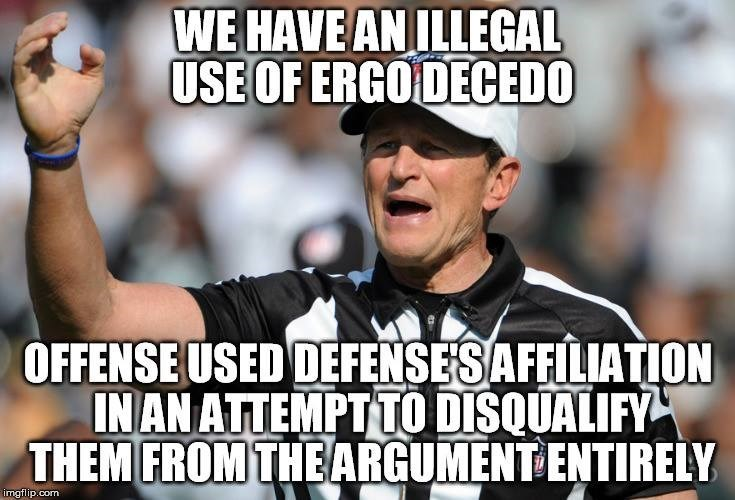 memes - Internet meme - WE HAVE AN ILLEGAL USE OF ERGO DECEDO OFFENSE USED DEFENSESAFFILIATION INAN ATTEMPT TO DISQUALIFY THEM FROM THEARGUMENT ENTIRELY imgflip.com