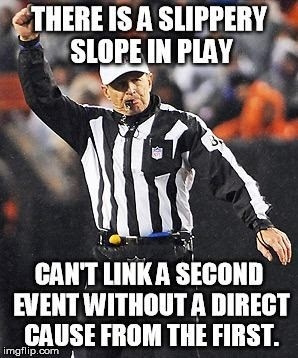 memes - Super bowl - THERE ISA SLIPPERY SLOPE IN PLAY CANT LINKA SECOND EVENT WITHOUT A DIRECT CAUSE FROM THE FIRST. imgflip.com