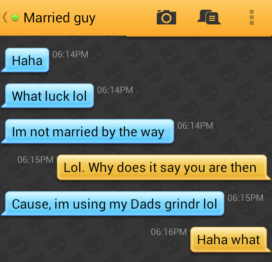 Text - O Married guy DBB 06:14PM Haha 06:14PM What luck lol 06:14PM Im not married by the way 06:15PM Lol. Why does it say you are then 06:15PM Cause, im using my Dads grindr lol 06:16PM Haha what