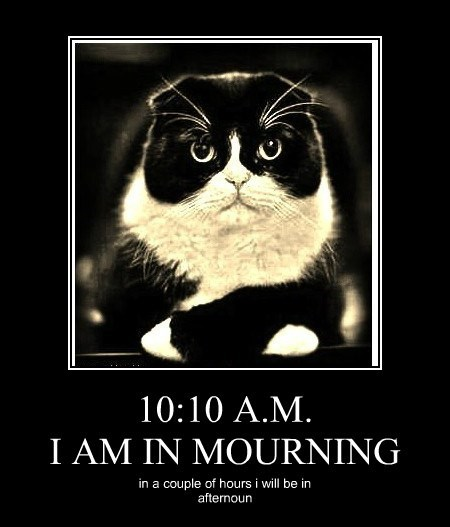 10:10 A.M. I AM IN MOURNING