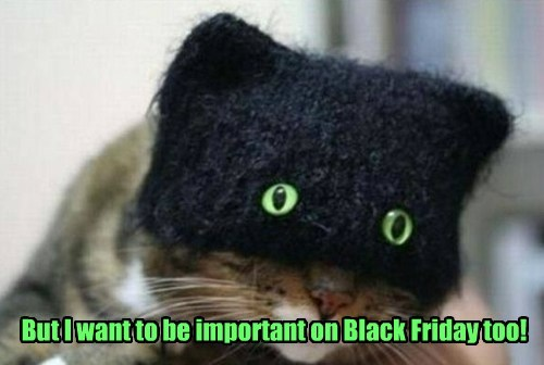But I want to be important on Black Friday too!