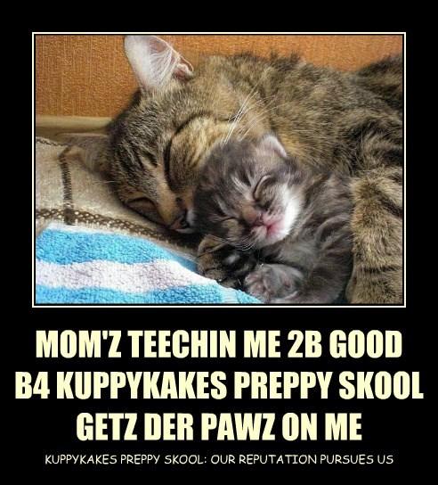 MOM'Z TEECHIN ME 2B GOOD B4 KUPPYKAKES PREPPY SKOOL GETZ DER PAWZ ON ME