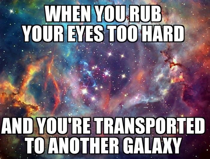funny memes rub eyes transported to another galaxy