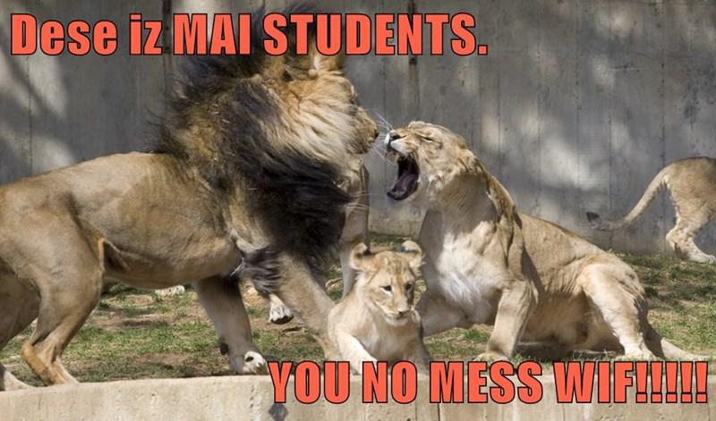 Dese iz MAI STUDENTS.   YOU NO MESS WIF!!!!!
