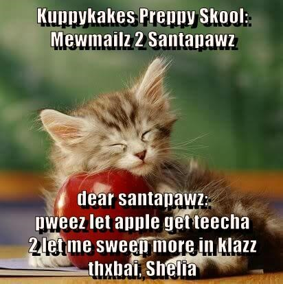 Kuppykakes Preppy Skool: Mewmailz 2 Santapawz  dear santapawz:                                                      pweez let apple get teecha                                  2 let me sweep more in klazz