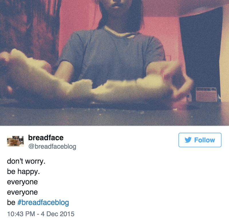 Sky - breadface Follow @breadfaceblog don't worry be happy everyone everyone be #breadfaceblog 10:43 PM - 4 Dec 2015
