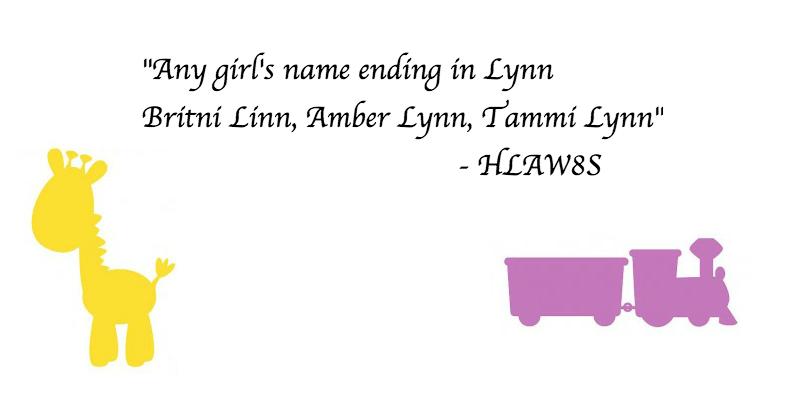"Text - ""Any girf's name ending in Lynn Britní Linn, Amber Lynn, Tammi Lynn"" - HLAW8S"
