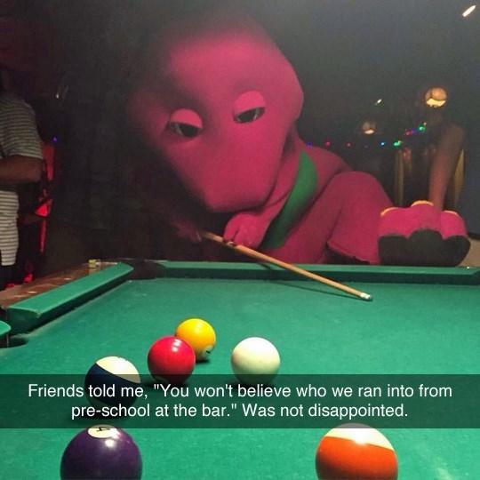 ran into barney at the bar