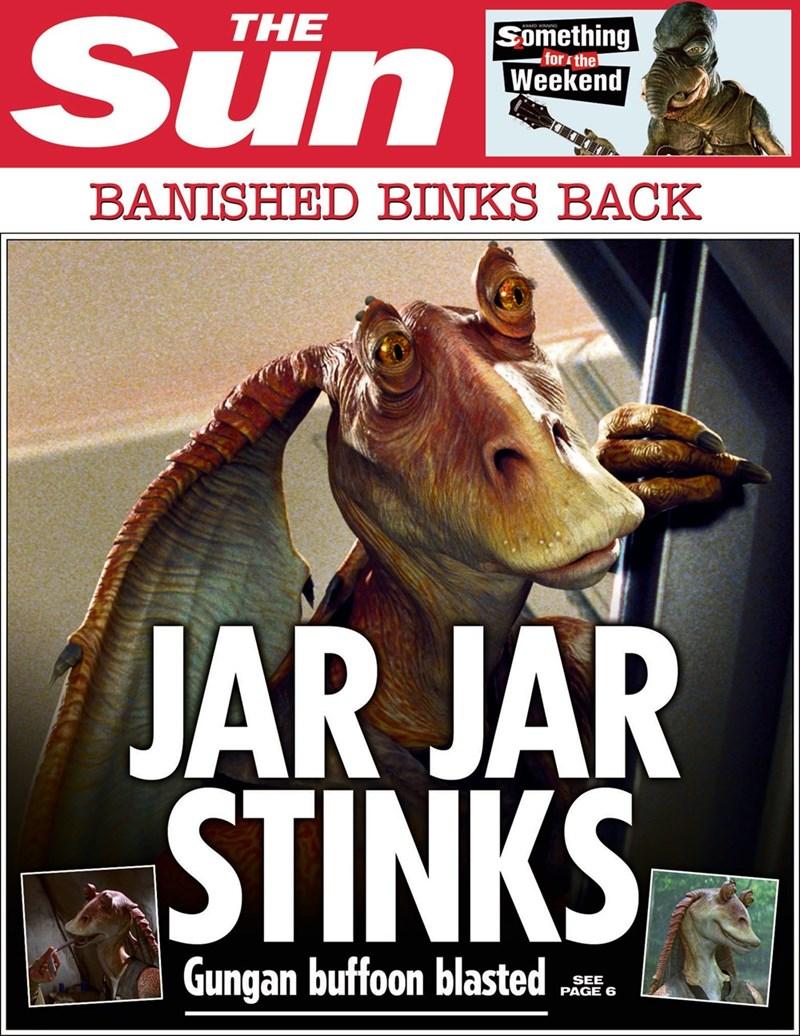 star wars - Movie - Sun THE Something for sthe Weekend BANISHED BINKS BACK JAR JAR STINKS Gungan buffoon blasted SEE PAGE 6