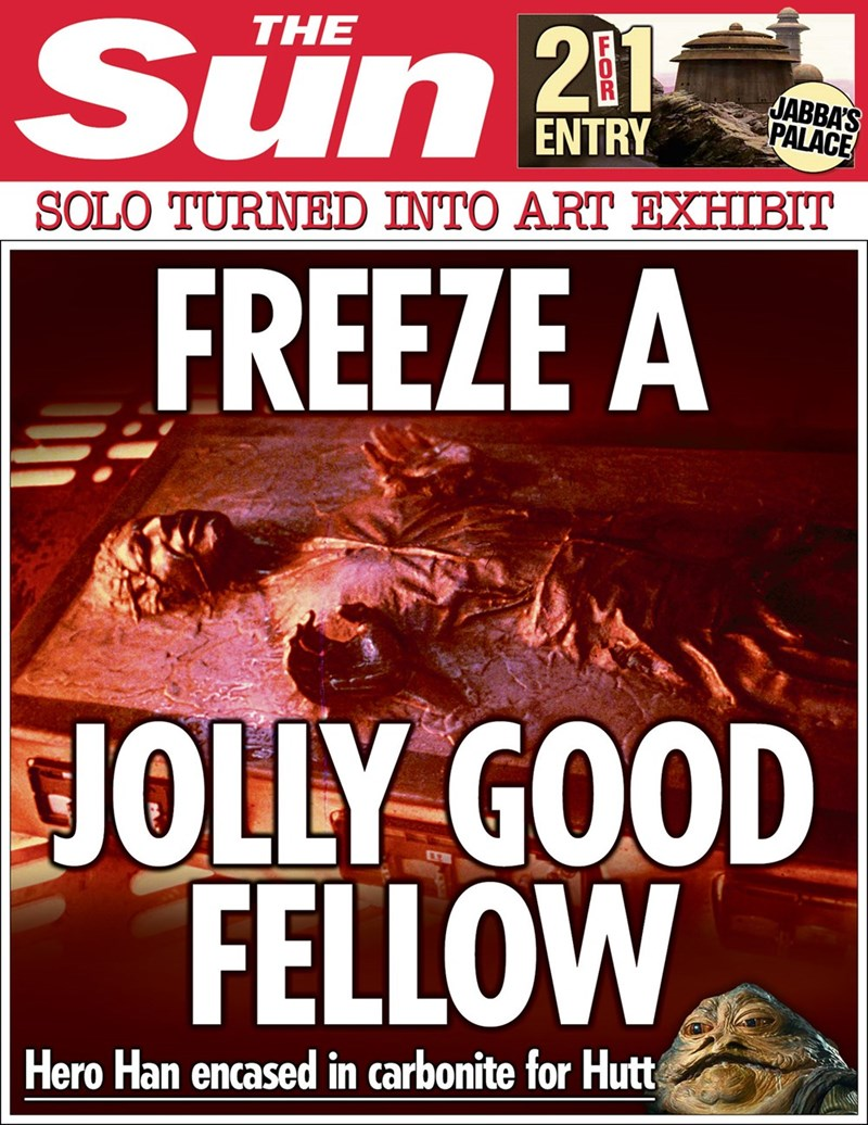 star wars - Font - 21 THE Sun JABBA'S PALACE ENTRY SOLO TURNED INTO ART EXHIBIT FREEZE A JOLLY GOOD FELLOW Hero Han encased in carbonite for Hutt