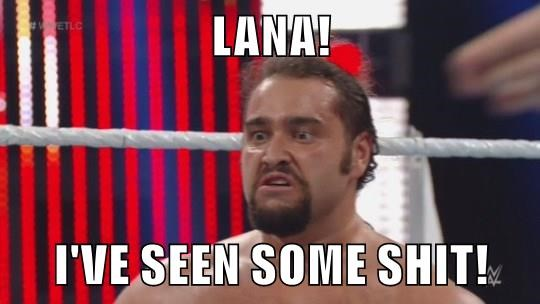 LANA!  I'VE SEEN SOME SHIT!