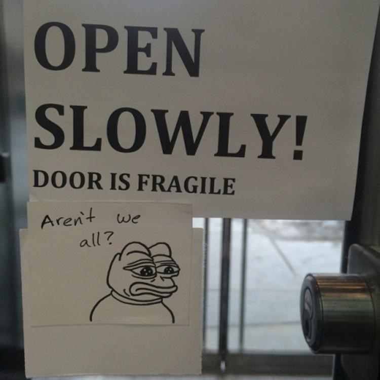 open slowly arent we all fragile