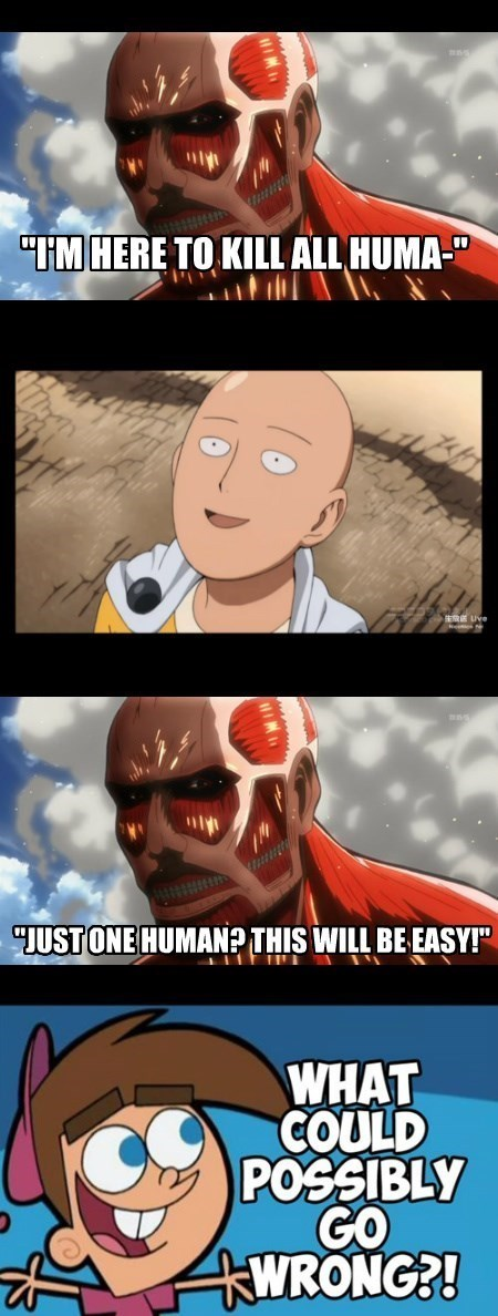 saitama one punch man attack on titan anime i'm here to kill all humans. just one human? this will be easy. timmy turner fairly odd parents: what could possibly go wrong?