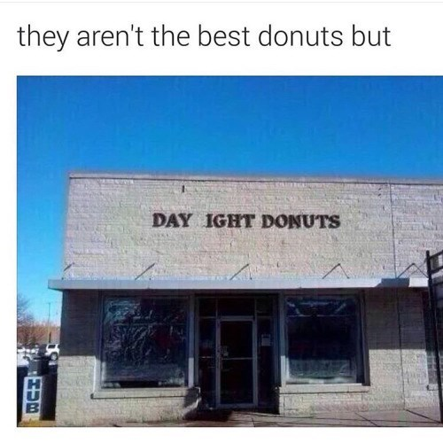 funny sign day ight donuts