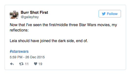 twitter post from person watching star wars first time Now that I've seen the first/middle three Star Wars movies, my reflections: Leia should have joined the dark side, end of.