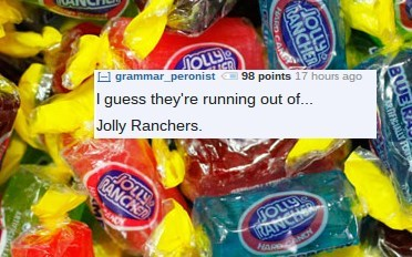 Hard candy - SOLLY grammar peronist 98 points 17 hours ago I guess they're running out of... Jolly Ranchers. JOLuy RANC lRCANCHOR HAR AND ANC JOLLY BWER RALLY PO JOLLY RANCHER