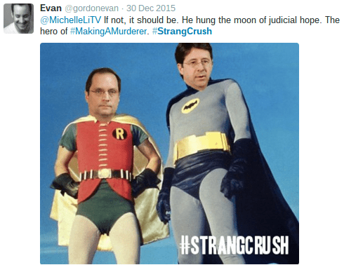 Fictional character - Evan @gordonevan 30 Dec 2015 @MichelleLiTV If not, it should be. He hung the moon of judicial hope. The hero of #MakingAMurderer. #StrangCrush R HSTRANGCRUSH