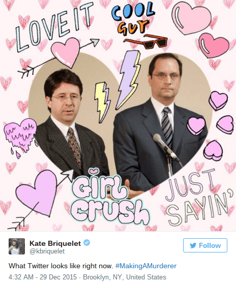 Pink - LOVEIT COOL GUY Gir JUST. GRUsh SAIN SAYIN Kate Briquelet @kbriquelet Follow What Twitter looks like right now. #MakingAMurderer 4:32 AM - 29 Dec 2015 Brooklyn, NY, United States