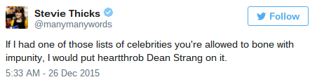 Text - Stevie Thicks Follow @manymanywords If I had one of those lists of celebrities you're allowed to bone with impunity, I would put heartthrob Dean Strang on it. 5:33 AM - 26 Dec 2015