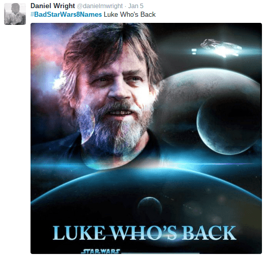 Movie - Daniel Wright @danielmwright Jan 5 #BadStarWars8Names Luke Who's Back LUKE WHO'S BACK STARWARS