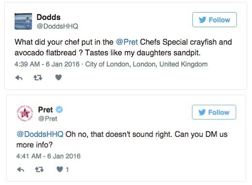 fish pun - Text - Dodds Follow @DoddsHHQ What did your chef put in the @Pret Chefs Special crayfish and avocado flatbread? Tastes like my daughters sandpit. 4:39 AM -6 Jan 2016 City of London, London, United Kingdom Pret @Pret Follow @DoddsHHQ Oh no, that doesn't sound right. Can you DM us more info? 4:41 AM-6 Jan 2016