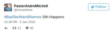 Text - PastorAndreMitchell @revandrem Follow #BadStarWars8Names Sith Happens 10:28 PM -5 Jan 2016 t 11 40