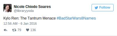 Text - Nicole Chiodo Soares @libraryyoda Follow Kylo Ren: The Tantrum Menace #BadStarWars8 Names 12:56 AM -6 Jan 2016 t79 136