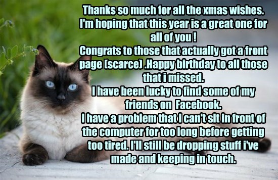 Thanks so much for all the xmas wishes. I'm hoping that this year is a great one for all of you !  Congrats to those that actually got a front page (scarce) .Happy birthday to all those that i missed. I have been lucky to find some of my friends on  Faceb