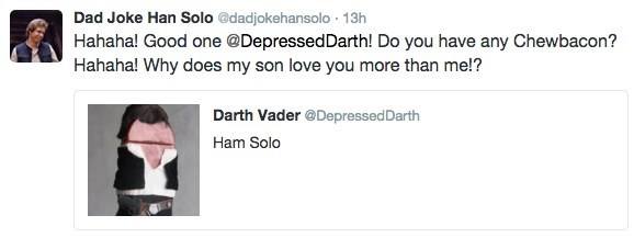 Text - Dad Joke Han Solo @dadjokehansolo 13h Hahaha! Good one @DepressedDarth! Do you have any Chewbacon? Hahaha! Why does my son love you more than me!? Darth Vader @Depressed Darth Ham Solo