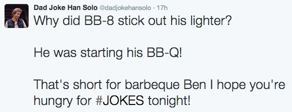 Text - Dad Joke Han Solo @dadjokehansolo 17h Why did BB-8 stick out his lighter? He was starting his BB-Q! That's short for barbeque Ben I hope you're hungry for #JOKES tonight!