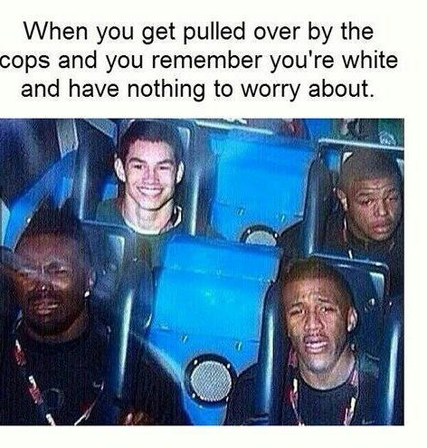 when you get pulled over but remember you're white
