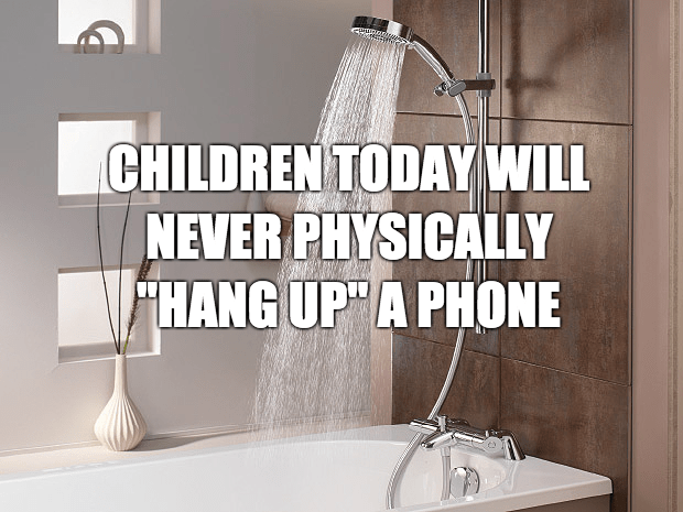 Tap - CHILDREN TODAY WILL NEVER PHYSICALLY HANG UP A PHONE