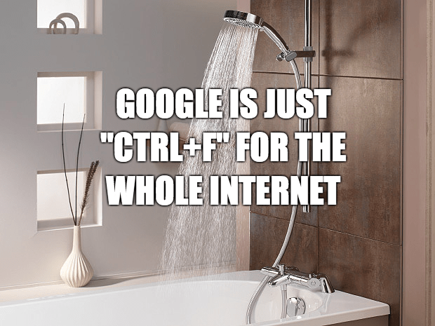 "Tap - GOOGLE IS JUST ""CTRL F FOR THE WHOLE INTERNET"