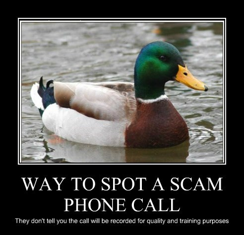 WAY TO SPOT A SCAM PHONE CALL They don't tell you the call will be recorded for quality and training purposes