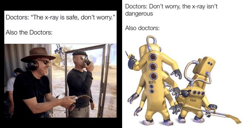 Dank memes about x-rays being safe, doctors, x-ray techs, safety.