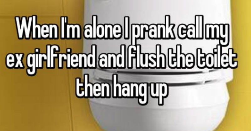 calling ex girlfriend only to sound a flushing toilet | Im aloneIprank call my ex girlfriend and flush tolet then hangup