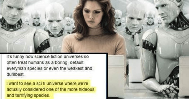 tumblr post about humans being an ugly race in a sci fi universe | Woman - 's funny science fiction universes so often treat humans as boring, default everyman species or even weakest and dumbest want see sci fi universe where actually considered one more hideous and territying species