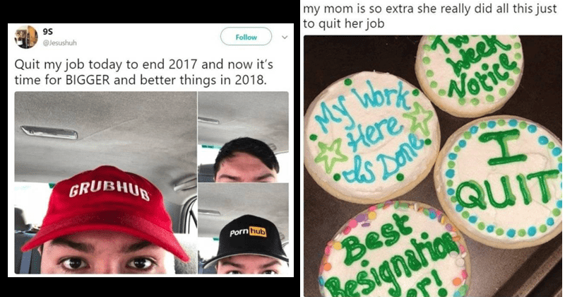 Funny ways people quit their jobs | Follow @Jesushuh Quit my job today end 2017 and now 's time BIGGER and better things 2018. GRUBHUB Porn hub | grape @grace_higginss my mom is so extra she really did all this just quit her job cookies cakes Follow My 2 Week Notice My Work Here is Done QUIT Best Resignation