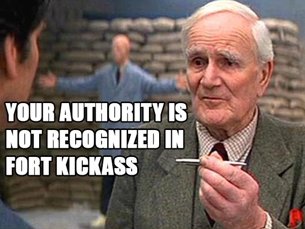 Photo caption - YOUR AUTHORITY IS NOT RECOGNIZED IN FORT KICKASS