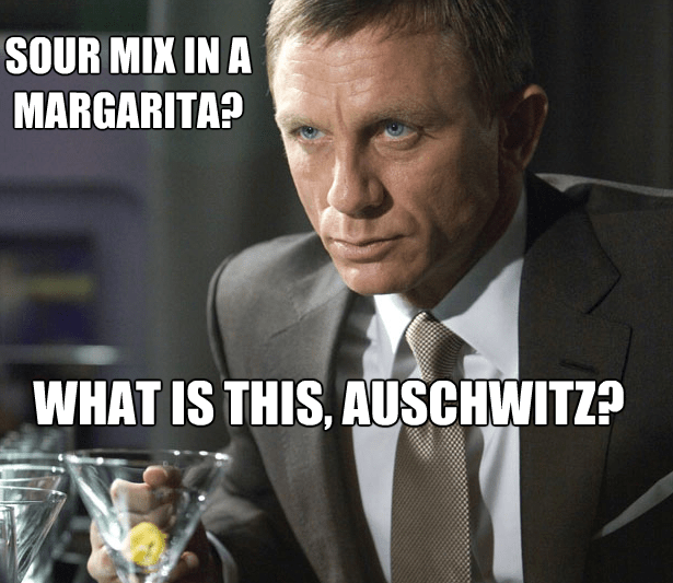 Photo caption - SOUR MIX IN A MARGARITA? WHAT IS THIS, AUSCHWITZ?