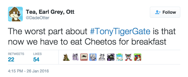 furry - Text - Tea, Earl Grey, Ott Follow @DadeOtter The worst part about #TonyTigerGate is that now we have to eat Cheetos for breakfast RETWEETS LIKES 54 22 CATON