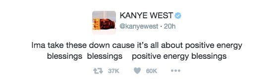 Text - KANYE WEST @kanyewest 20h Ima take these down cause it's all about positive energy blessings blessings positive energy blessings 60K 337K