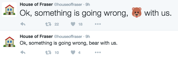 Text - House of Fraser @houseoffraser 9h with us. Ok, something is going wrong, t 22 18 House of Fraser @houseoffraser 9h Ok, something is going wrong, bear with us. 10